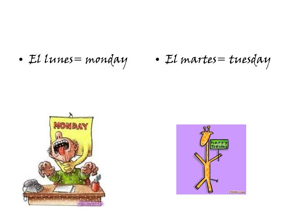 El lunes= mondayEl martes= tuesday