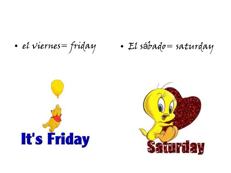 el viernes= fridayEl s á bado= saturday