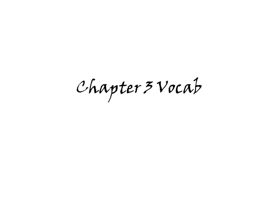 Chapter 3 Vocab