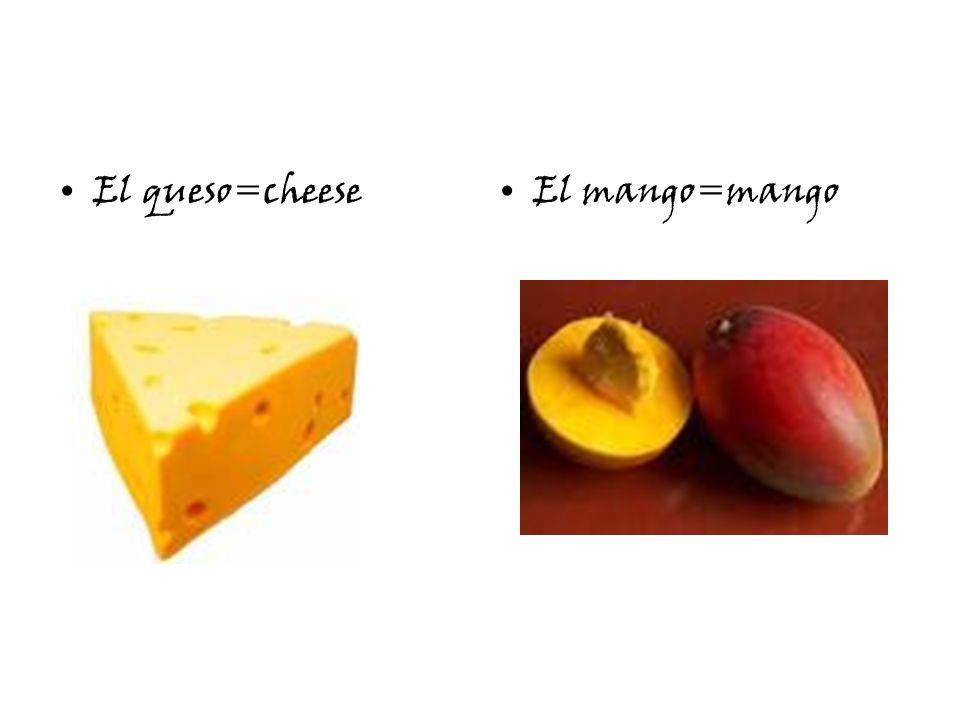 El queso=cheeseEl mango=mango