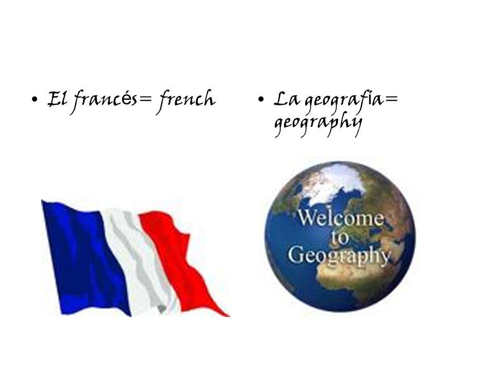 El franc é s= frenchLa geograf í a= geography