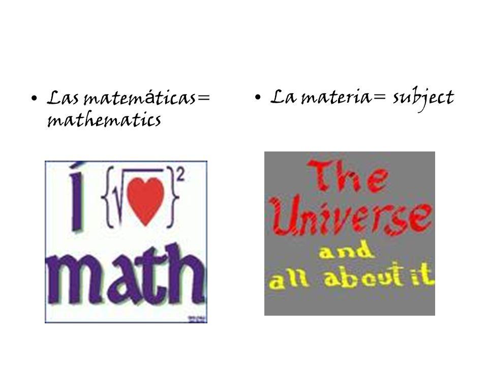 Las matem á ticas= mathematics La materia= subject