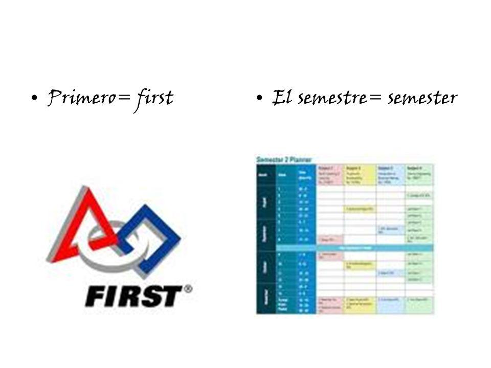 Primero= firstEl semestre= semester