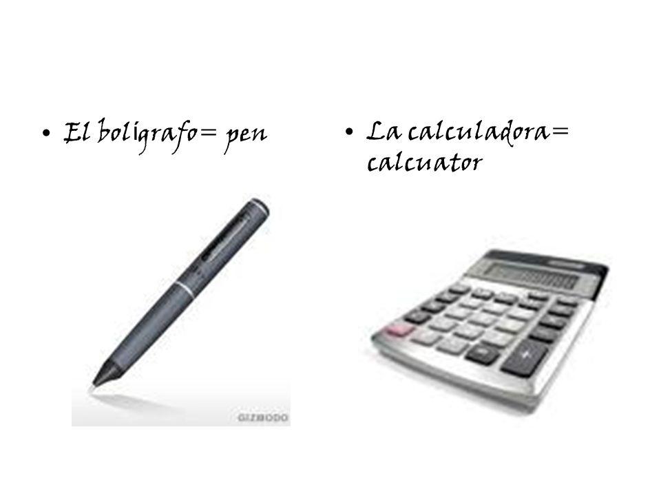 El bol í grafo= penLa calculadora= calcuator