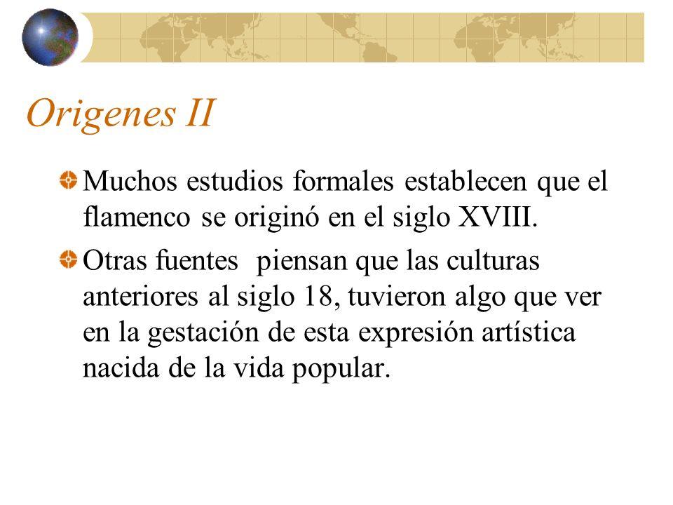 Origenes II Muchos estudios formales establecen que el flamenco se originó en el siglo XVIII. Otras fuentes piensan que las culturas anteriores al sig