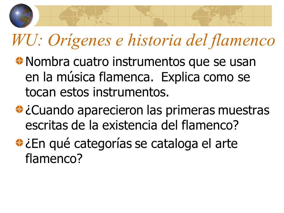 WU: Orígenes e historia del flamenco Nombra cuatro instrumentos que se usan en la música flamenca. Explica como se tocan estos instrumentos. ¿Cuando a