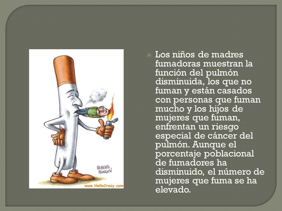 Los niños de madres fumadoras muestran la función del pulmón disminuida, los que no fuman y están casados con personas que fuman mucho y los hijos de