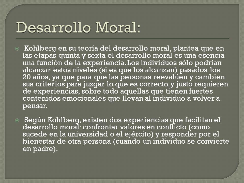 Kohlberg en su teoría del desarrollo moral, plantea que en las etapas quinta y sexta el desarrollo moral es una esencia una función de la experiencia.