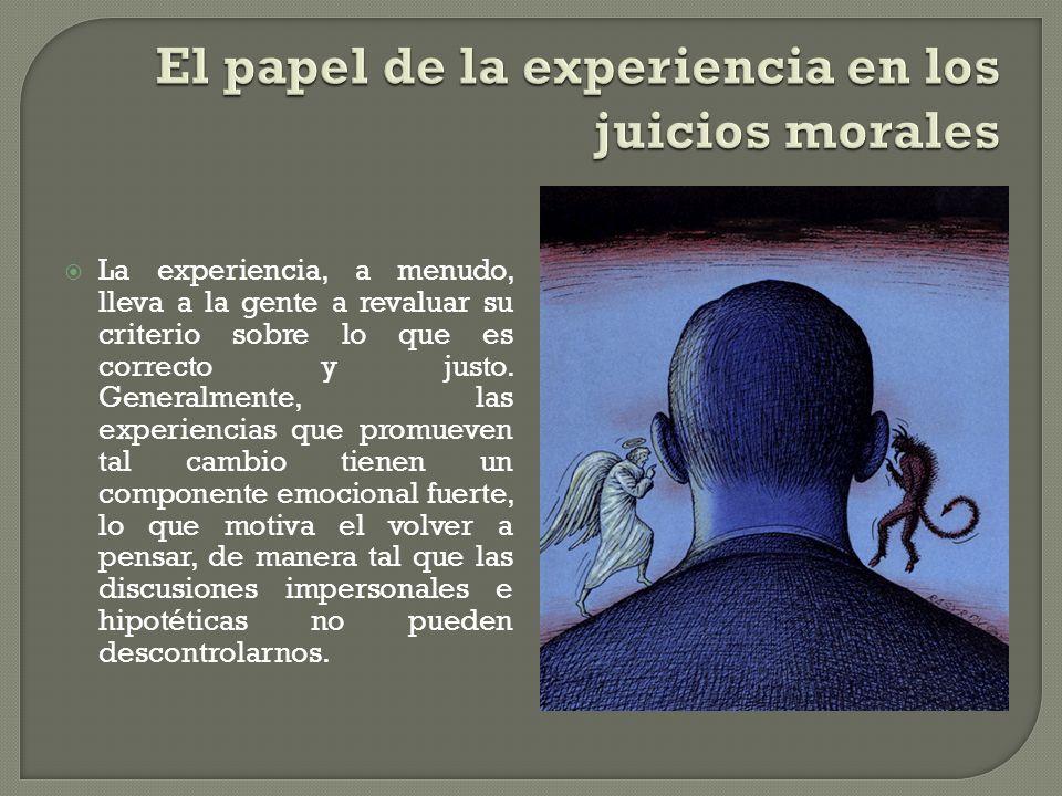 La experiencia, a menudo, lleva a la gente a revaluar su criterio sobre lo que es correcto y justo. Generalmente, las experiencias que promueven tal c