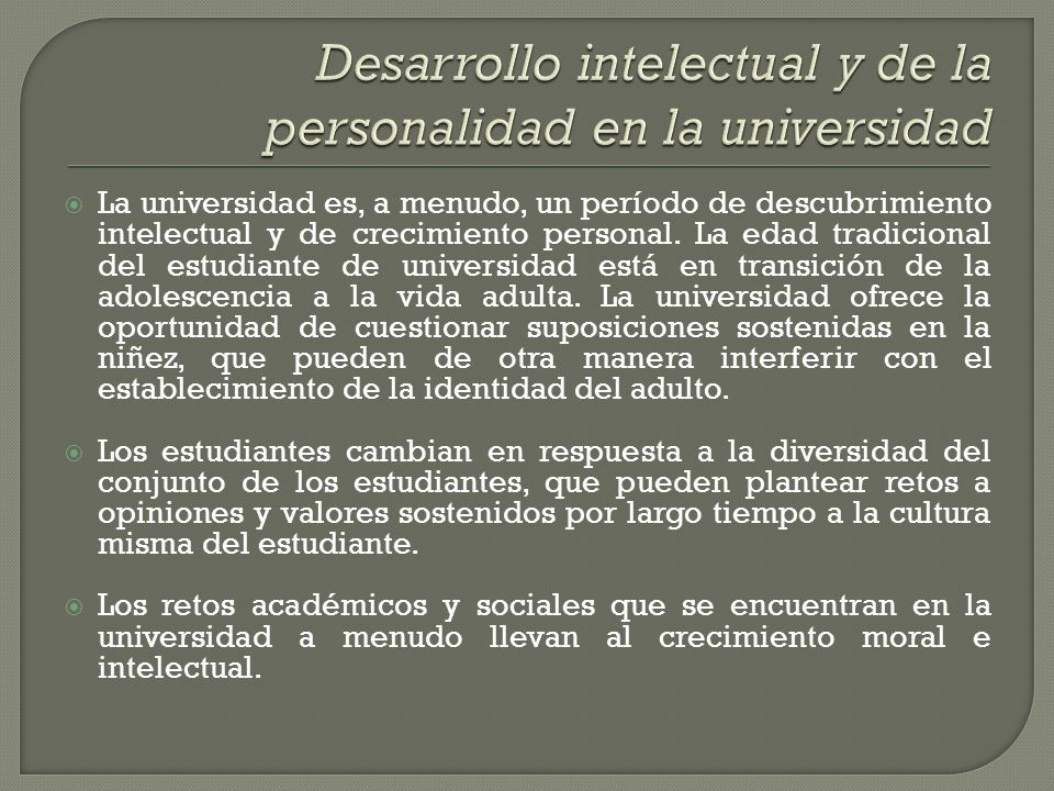 La universidad es, a menudo, un período de descubrimiento intelectual y de crecimiento personal. La edad tradicional del estudiante de universidad est