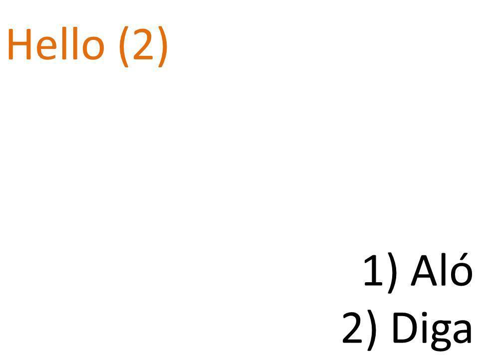 Hello (2) 1) Aló 2) Diga
