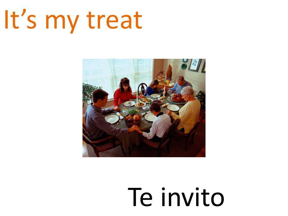 Its my treat Te invito