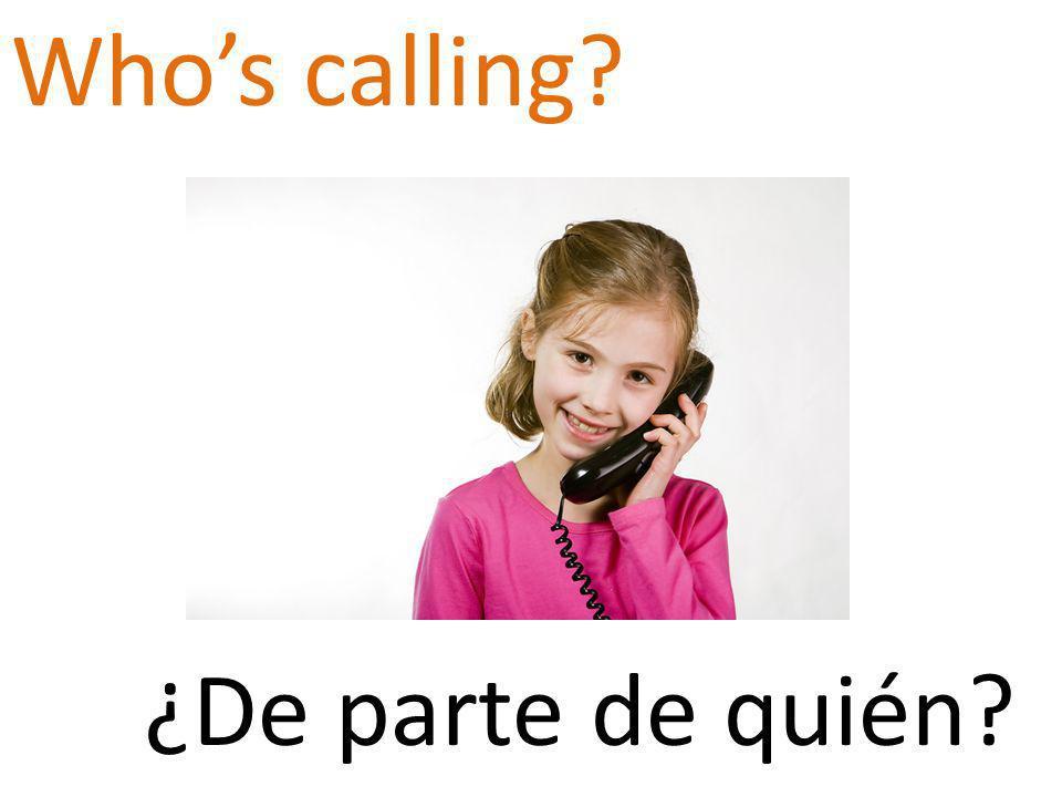 Whos calling ¿De parte de quién