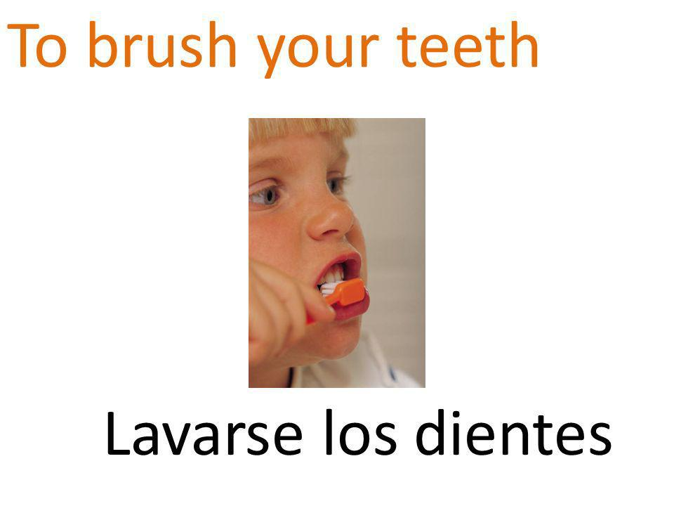 To brush your teeth Lavarse los dientes