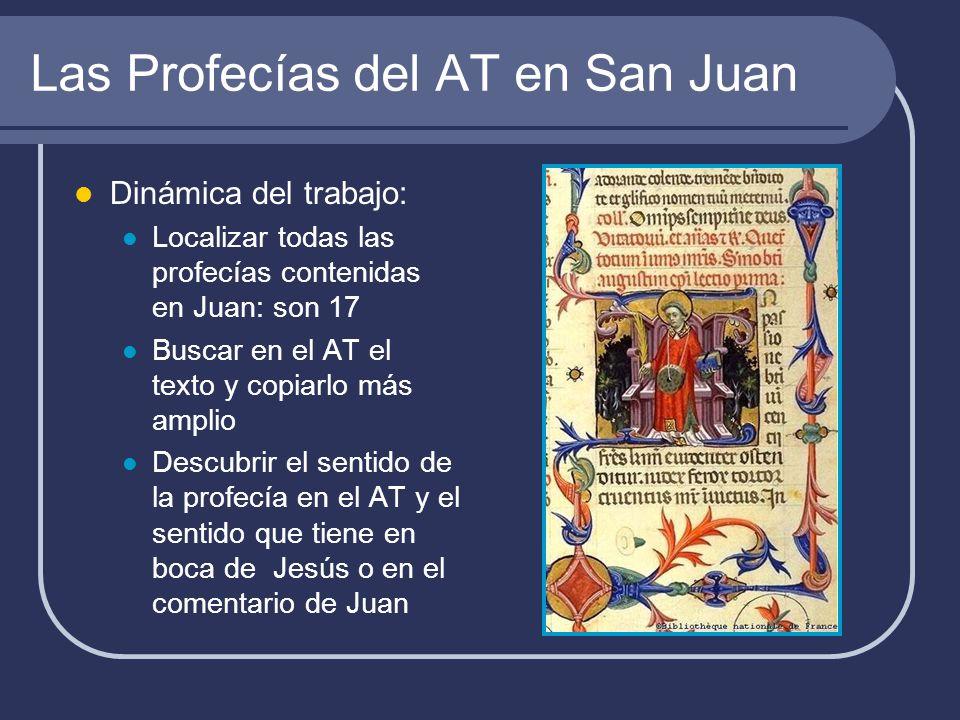 Las Profecías del AT en San Juan Dinámica del trabajo: Localizar todas las profecías contenidas en Juan: son 17 Buscar en el AT el texto y copiarlo má