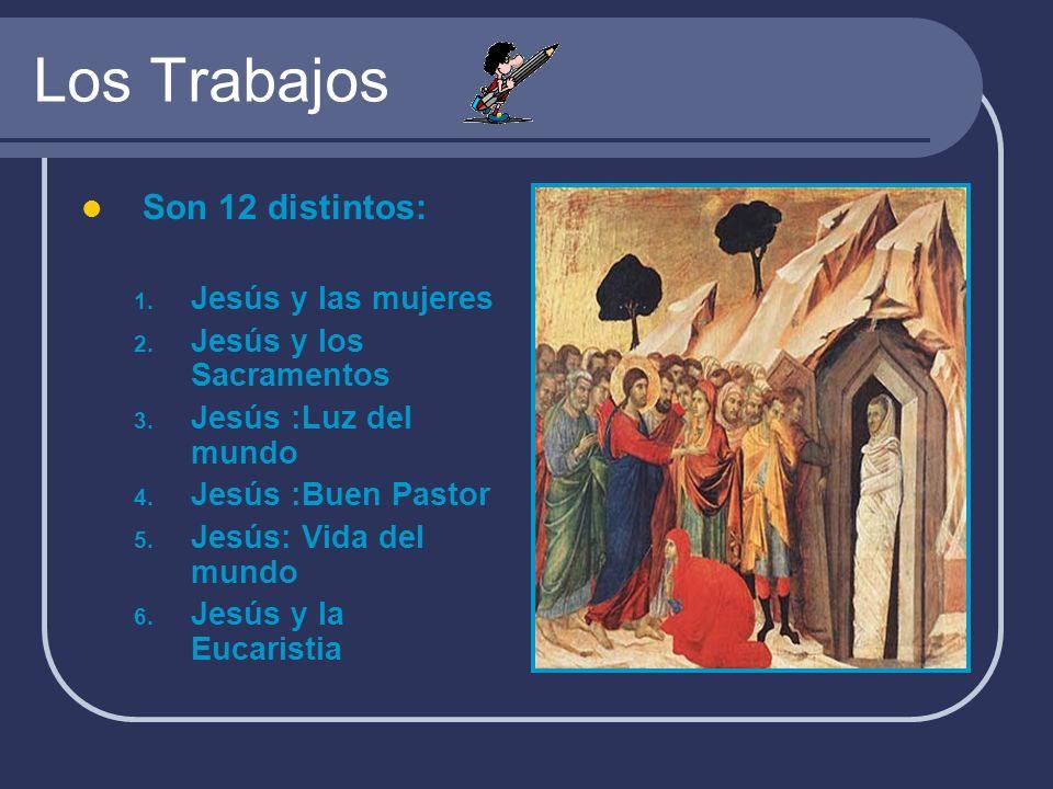 Los Trabajos Son 12 distintos: 1. Jesús y las mujeres 2. Jesús y los Sacramentos 3. Jesús :Luz del mundo 4. Jesús :Buen Pastor 5. Jesús: Vida del mund