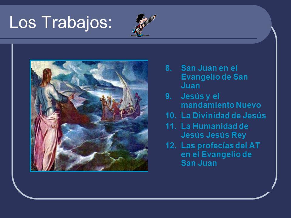 Los Trabajos: 8. San Juan en el Evangelio de San Juan 9. Jesús y el mandamiento Nuevo 10. La Divinidad de Jesús 11. La Humanidad de Jesús Jesús Rey 12