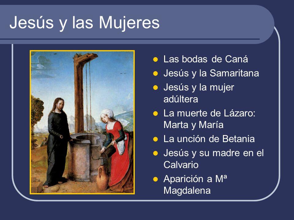 Jesús y las Mujeres Las bodas de Caná Jesús y la Samaritana Jesús y la mujer adúltera La muerte de Lázaro: Marta y María La unción de Betania Jesús y