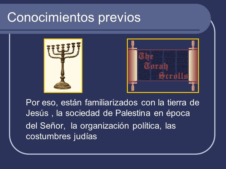 Conocimientos previos Por eso, están familiarizados con la tierra de Jesús, la sociedad de Palestina en época del Señor, la organización política, las