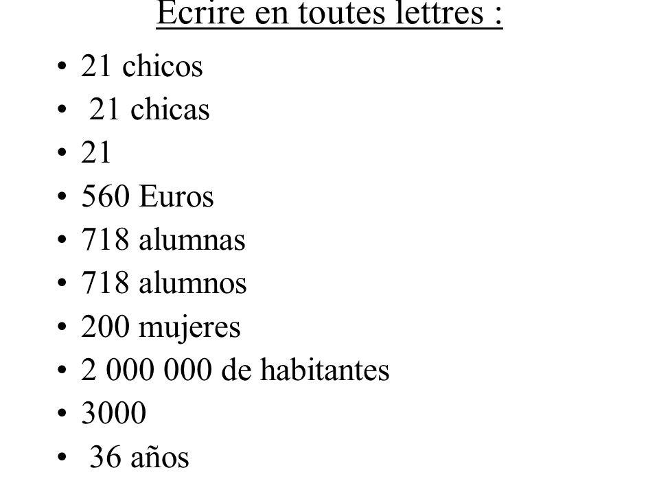 Ecrire en toutes lettres : 21 chicos 21 chicas 21 560 Euros 718 alumnas 718 alumnos 200 mujeres 2 000 000 de habitantes 3000 36 años