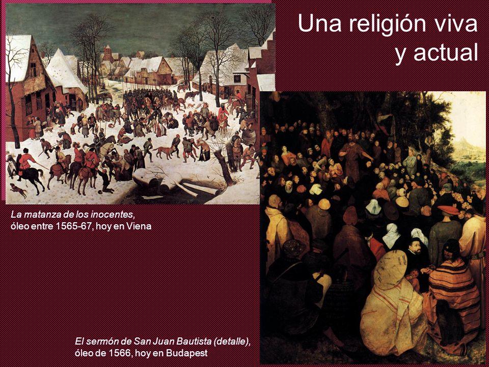 Los mil rostros Reforma y contrarreforma Una religión viva y actual El sermón de San Juan Bautista (detalle), óleo de 1566, hoy en Budapest La matanza de los inocentes, óleo entre 1565-67, hoy en Viena