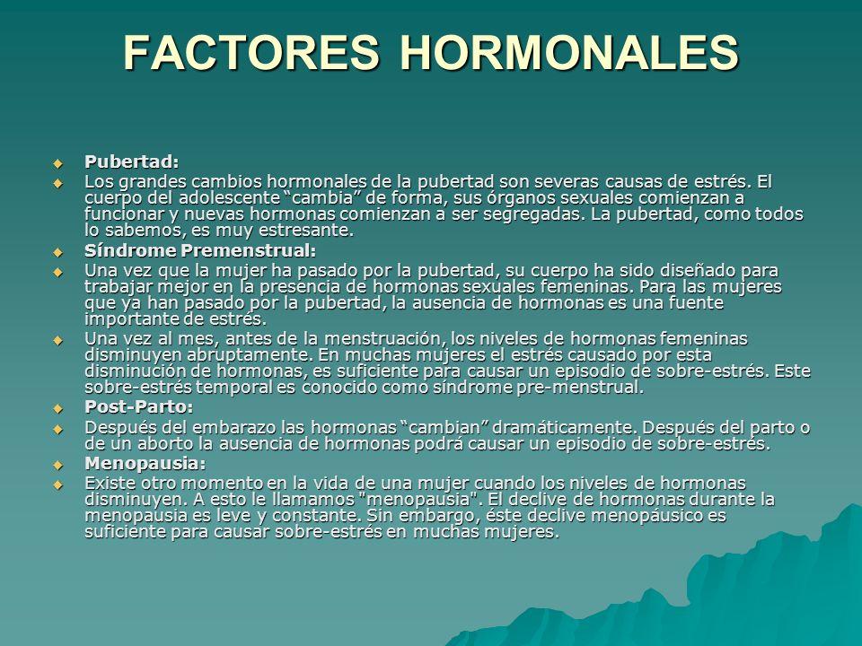 FACTORES HORMONALES Pubertad: Pubertad: Los grandes cambios hormonales de la pubertad son severas causas de estrés.
