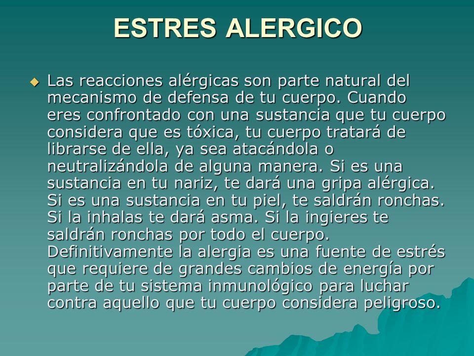 ESTRES ALERGICO Las reacciones alérgicas son parte natural del mecanismo de defensa de tu cuerpo.