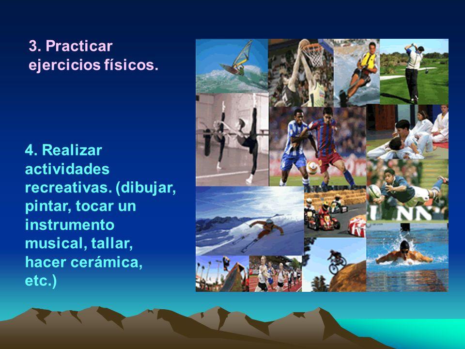 3.Practicar ejercicios físicos. 4. Realizar actividades recreativas.