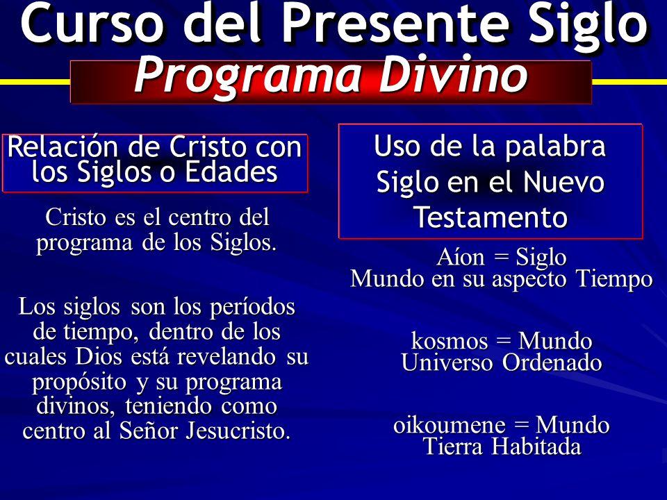 Curso del Presente Siglo Programa Divino Relación de Cristo con los Siglos o Edades Uso de la palabra Siglo en el Nuevo Testamento Cristo es el centro