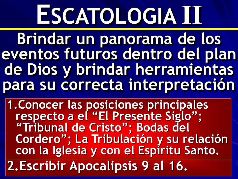 E SCATOLOGIA II Brindar un panorama de los eventos futuros dentro del plan de Dios y brindar herramientas para su correcta interpretación 1.Conocer la