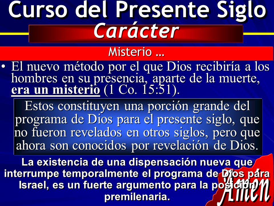 Curso del Presente Siglo Carácter El nuevo método por el que Dios recibiría a los hombres en su presencia, aparte de la muerte, era un misterio (1 Co.