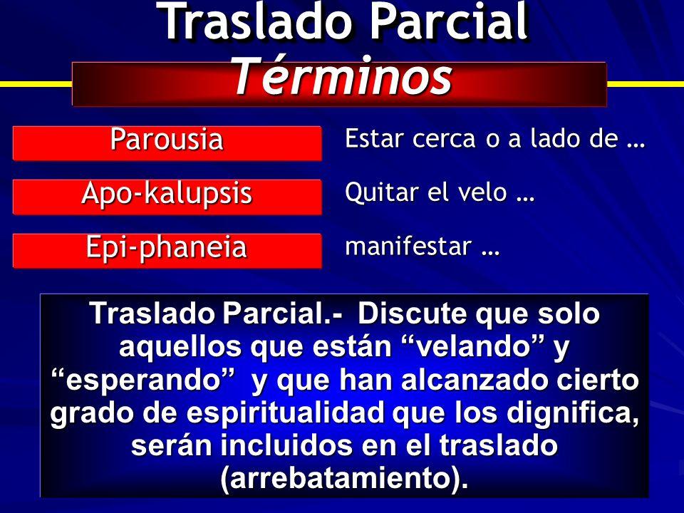 Traslado Parcial Términos Parousia Estar cerca o a lado de … Apo-kalupsis Quitar el velo … Epi-phaneia manifestar … Traslado Parcial.- Discute que sol