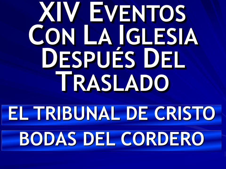 XIV E VENTOS C ON L A I GLESIA D ESPUÉS D EL T RASLADO EL TRIBUNAL DE CRISTO BODAS DEL CORDERO
