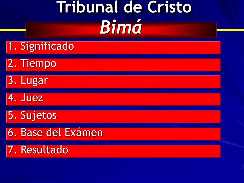 Bimá 1. Significado 2. Tiempo 3. Lugar 4. Juez 5. Sujetos 6. Base del Exámen 7. Resultado Tribunal de Cristo