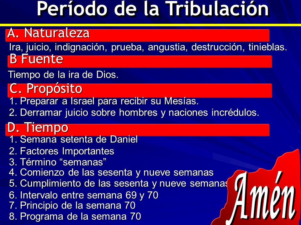 A. Naturaleza B Fuente C. Propósito Período de la Tribulación Ira, juicio, indignación, prueba, angustia, destrucción, tinieblas. 1. Preparar a Israel