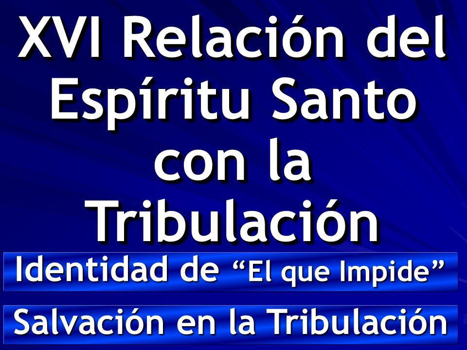 XVI Relación del Espíritu Santo con la Tribulación Identidad de El que Impide Salvación en la Tribulación