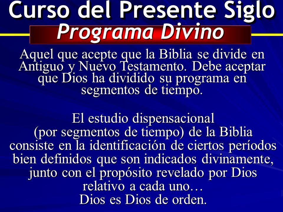Curso del Presente Siglo Programa Divino Aquel que acepte que la Biblia se divide en Antiguo y Nuevo Testamento. Debe aceptar que Dios ha dividido su