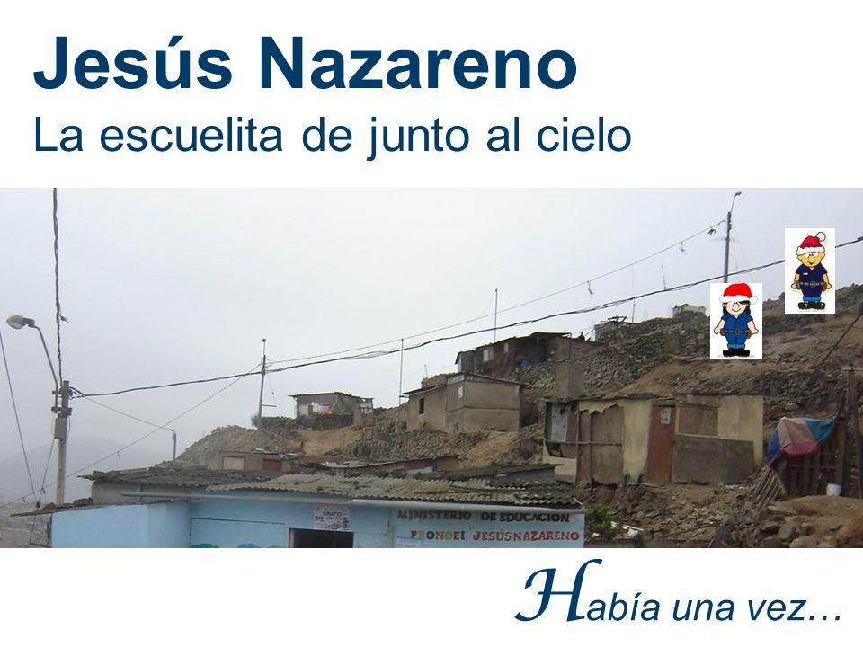 H abía una vez… Jesús Nazareno La escuelita de junto al cielo