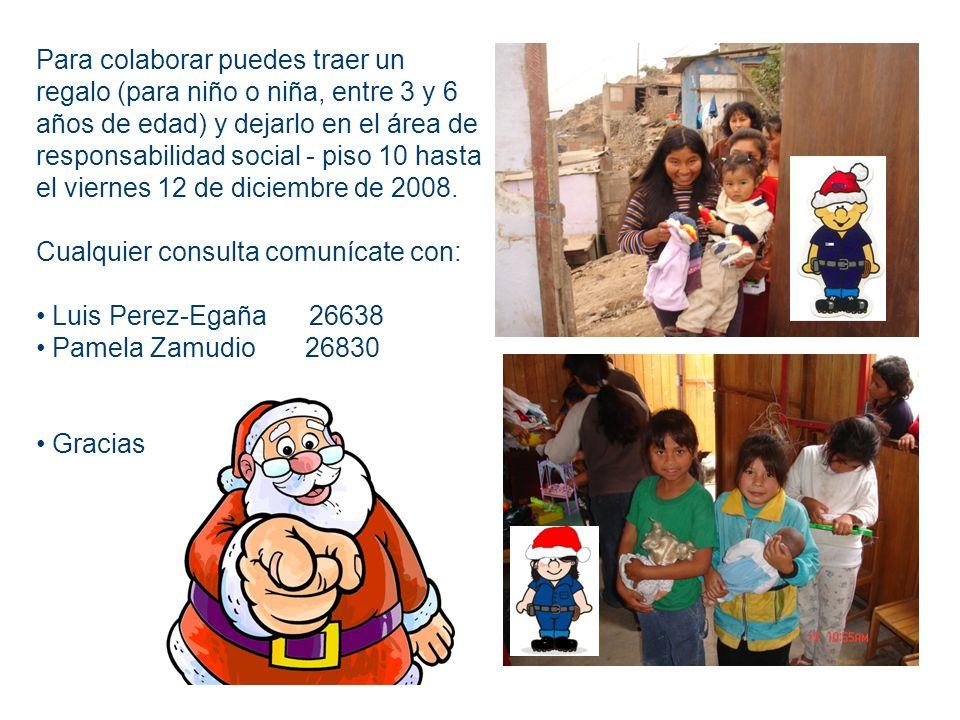Para colaborar puedes traer un regalo (para niño o niña, entre 3 y 6 años de edad) y dejarlo en el área de responsabilidad social - piso 10 hasta el v