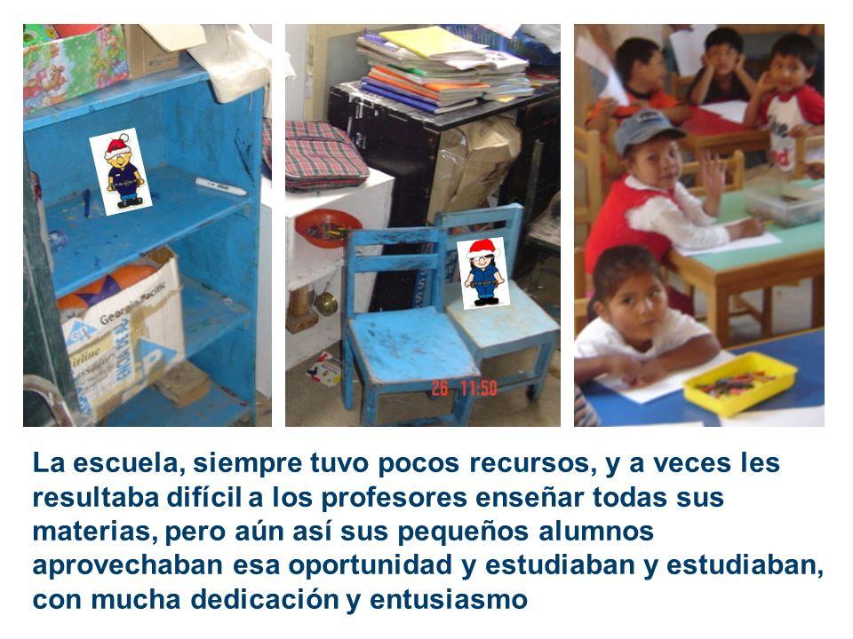 La escuela, siempre tuvo pocos recursos, y a veces les resultaba difícil a los profesores enseñar todas sus materias, pero aún así sus pequeños alumno