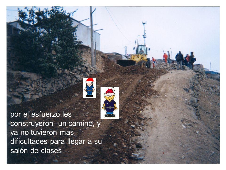 por el esfuerzo les construyeron un camino, y ya no tuvieron mas dificultades para llegar a su salón de clases