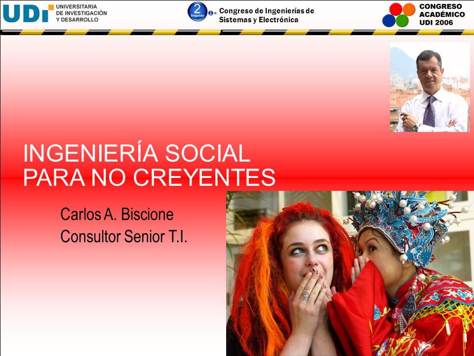 Congreso de Ingenierías de Sistemas y Electrónica INGENIERÍA SOCIAL PARA NO CREYENTES Carlos A.