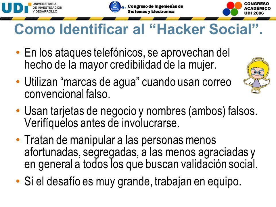 Congreso de Ingenierías de Sistemas y Electrónica Como Identificar al Hacker Social. Trata (y lo logra...) de ser creíble, luce como un profesional. P