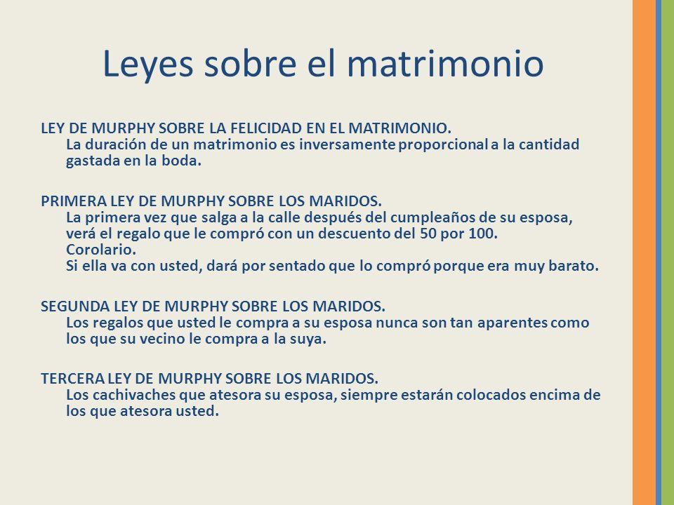 Leyes sobre el matrimonio LEY DE MURPHY SOBRE LA FELICIDAD EN EL MATRIMONIO. La duración de un matrimonio es inversamente proporcional a la cantidad g