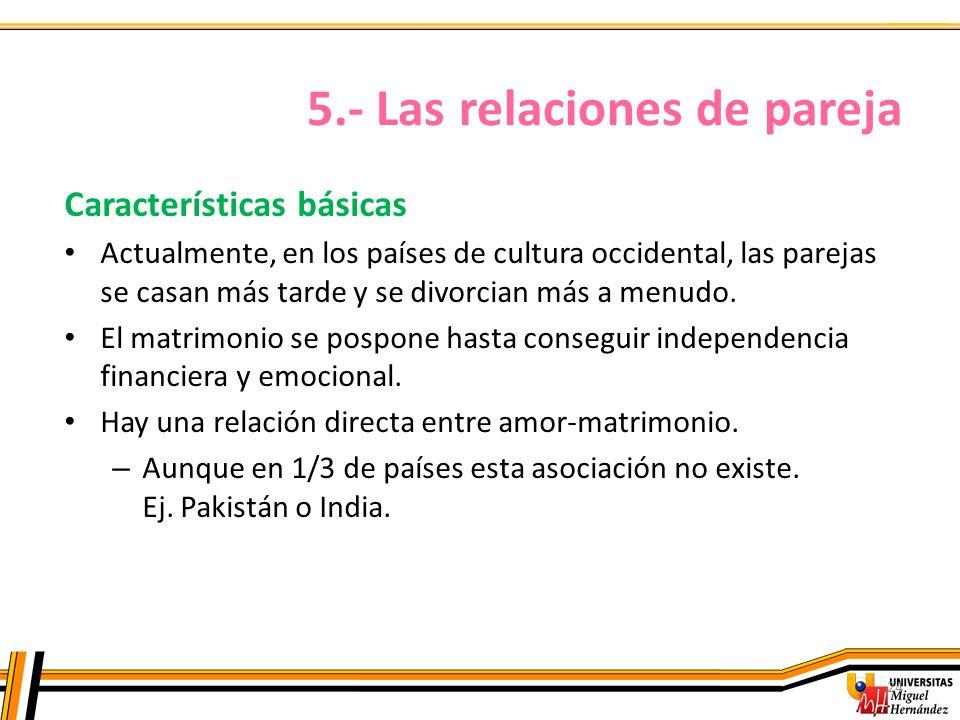 24 Características básicas Actualmente, en los países de cultura occidental, las parejas se casan más tarde y se divorcian más a menudo. El matrimonio