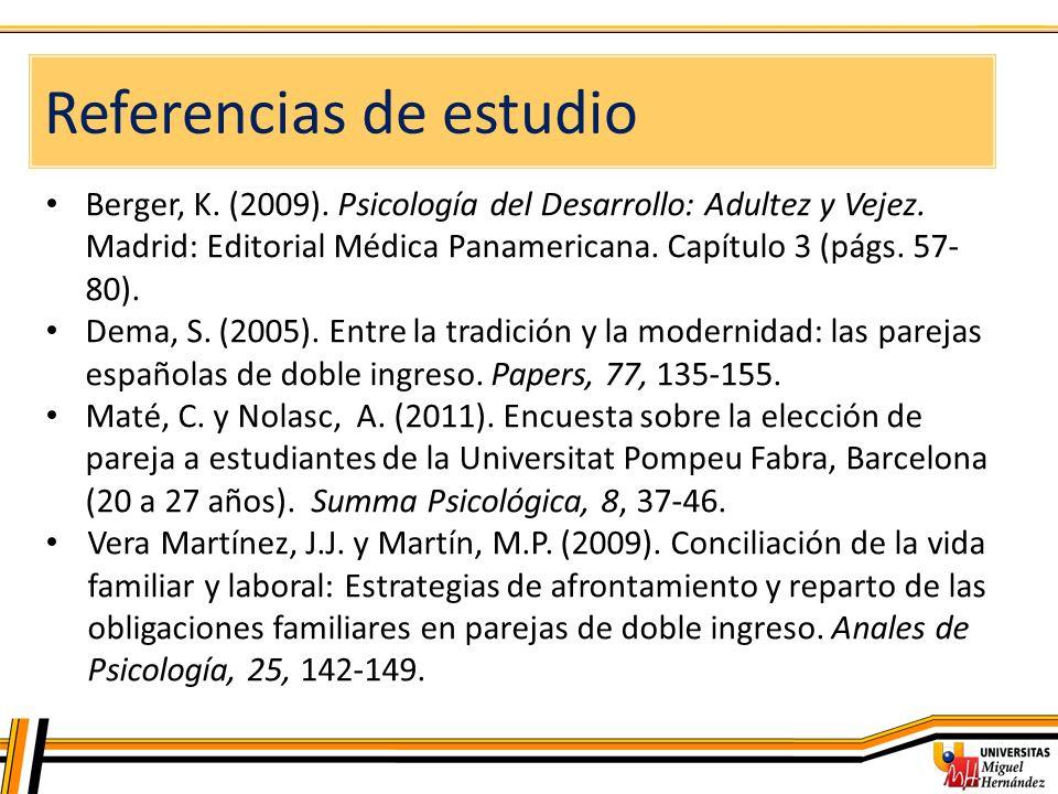 Berger, K. (2009). Psicología del Desarrollo: Adultez y Vejez. Madrid: Editorial Médica Panamericana. Capítulo 3 (págs. 57- 80). Dema, S. (2005). Entr
