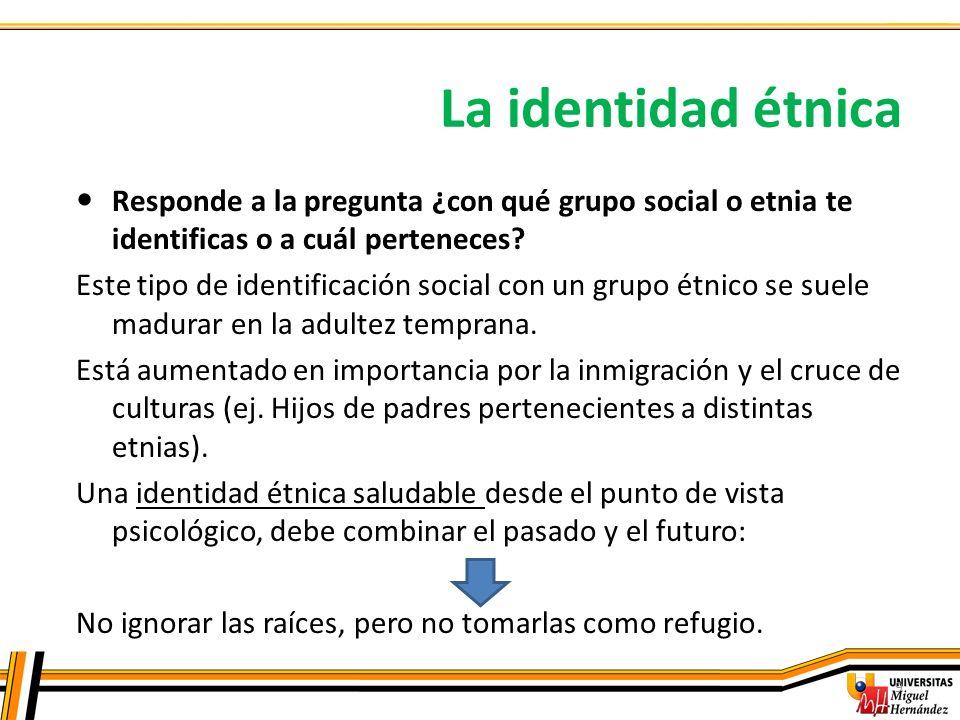 La identidad étnica 9 Responde a la pregunta ¿con qué grupo social o etnia te identificas o a cuál perteneces? Este tipo de identificación social con