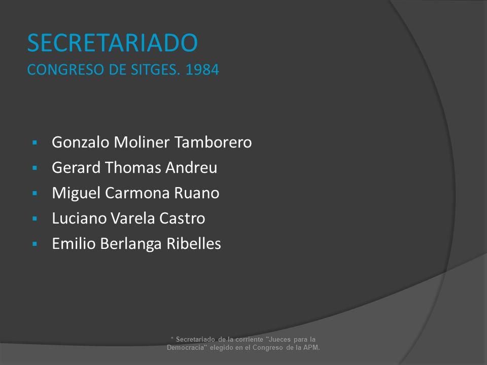 SECRETARIADO CONGRESO DE SITGES. 1984 Gonzalo Moliner Tamborero Gerard Thomas Andreu Miguel Carmona Ruano Luciano Varela Castro Emilio Berlanga Ribell