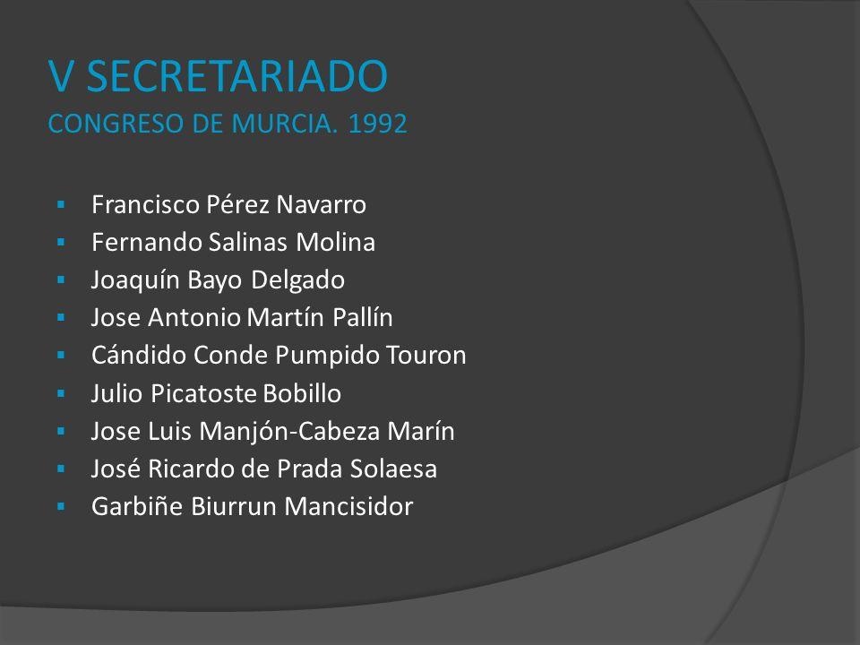 V SECRETARIADO CONGRESO DE MURCIA. 1992 Francisco Pérez Navarro Fernando Salinas Molina Joaquín Bayo Delgado Jose Antonio Martín Pallín Cándido Conde