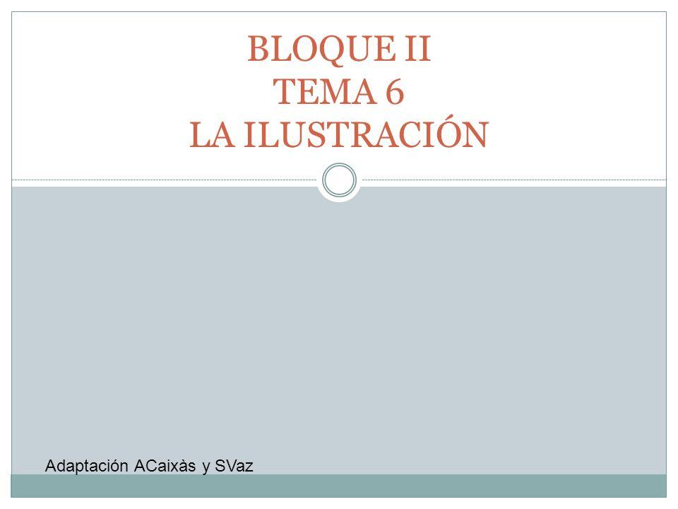 BLOQUE II TEMA 6 LA ILUSTRACIÓN Adaptación ACaixàs y SVaz